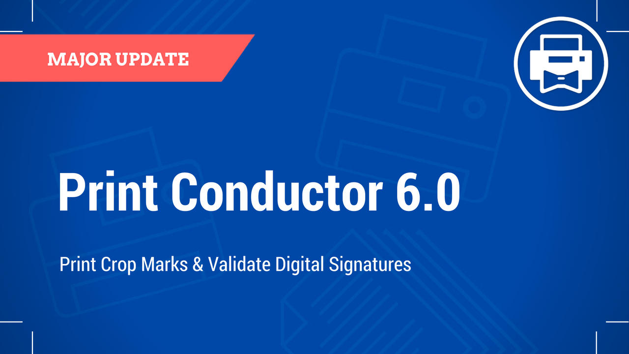 Crop Marks & Validate Digital Signatures with new Print Conductor 6.0