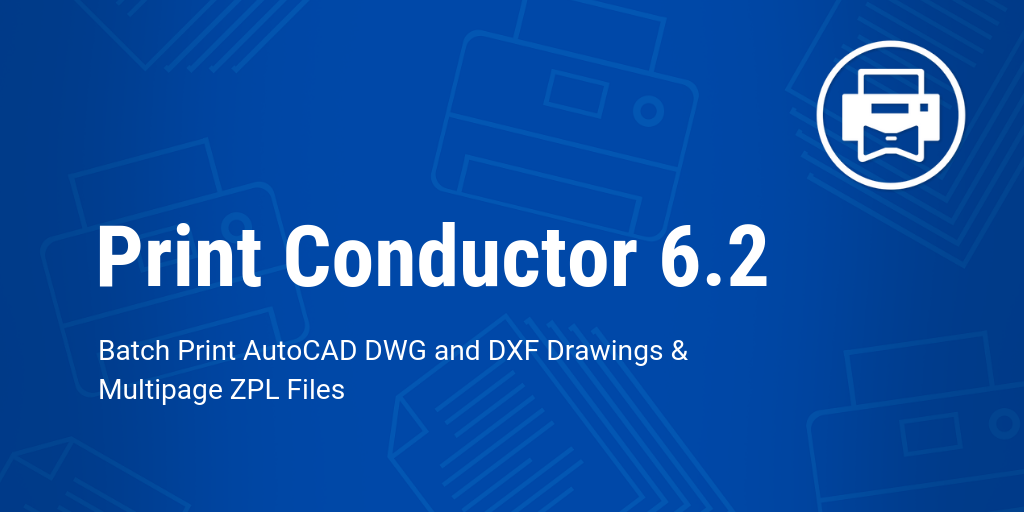 Print Conductor 6 2: Batch Print AutoCAD DWG and DXF Drawings